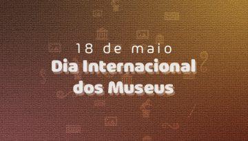 Dia Internacional dos Museus: Confira exposições sem sair de casa