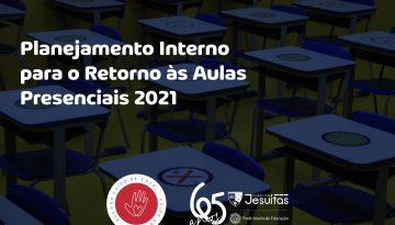 Planejamento Interno para o Retorno às Aulas Presenciais 2021